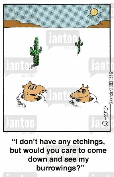 blown out cartoon humor: 'I don't have any etchings, but would you care to come down and see my burrowings?'