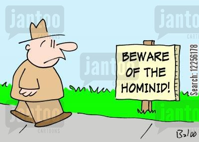hominid cartoon humor: BEWARE OF THE HOMINID
