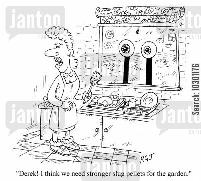 repellent cartoon humor: I think we need stronger slug pellets for the garden!
