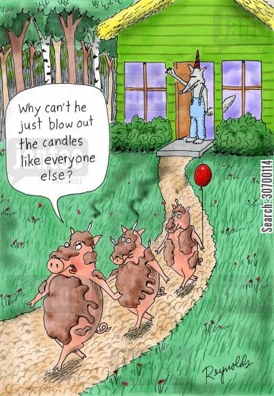 the 3 little pigs cartoon humor: 'Why can't he just blow out the candles like everyone else?'