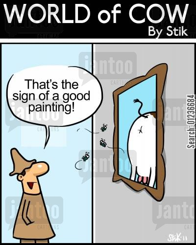 realistic cartoon humor: 'That's the sign of a good painting!'