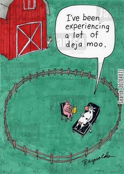 deja moo cartoon humor: 'I've been experiencing a lot of deja moo.'