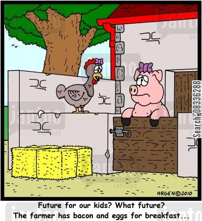 bleak cartoon humor: 'Future for our kids? What future? The farmer has bacon and eggs for breakfast...'