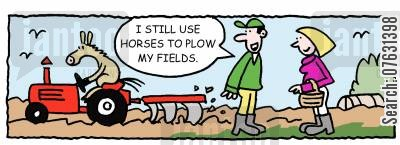 cultivation cartoon humor: I still use horses to plow my fields!