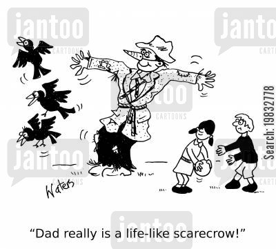 scarecrow cartoon humor: 'Dad really is a life-like scarecrow!'