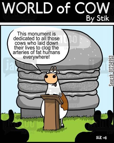 arteries cartoon humor: This monument is dedicated to all those cows who laid down their lives to clog the arteries of fat humans everywhere!