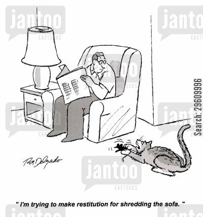 apology cartoon humor: 'I'm trying to make restitution for shredding the sofa.'