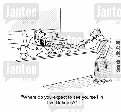 predict cartoon humor: 'Where do you expect to see yourself in five lifetimes?'