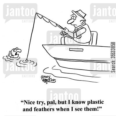 fishing strategies cartoon humor: Fish to angler: 'Nice try, pal, but I know plastic and feathers when I see them!'