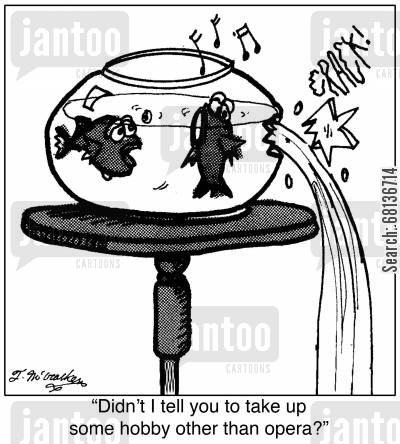 opera singers cartoon humor: 'Didn't I tell you to take up some hobby other than opera?'