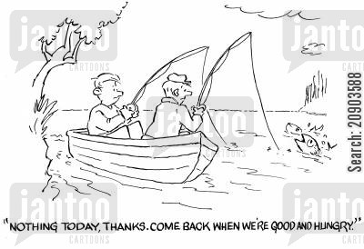 hallucinate cartoon humor: Fish to fishermen - 'Nothing today, thanks. Come back when we're good and hungry.'