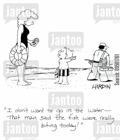 fish biting cartoon humor: 'I don't want to go in the water - that man said the fish were really biting today.'