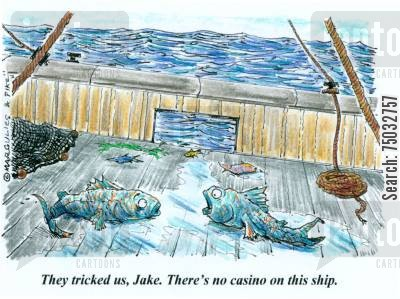 fishing boat cartoon humor: 'They tricked us, Jake. There's no casino on this ship.'