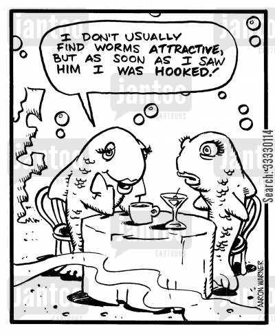 hooked cartoon humor: 'I don't usually find worms attractive,but as soon as I saw him I was hooked!'