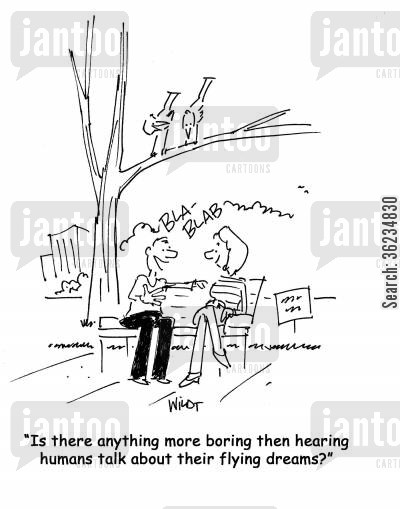 flying dreams cartoon humor: Is there anything more boring than hearing humans talk about their flying dreams.