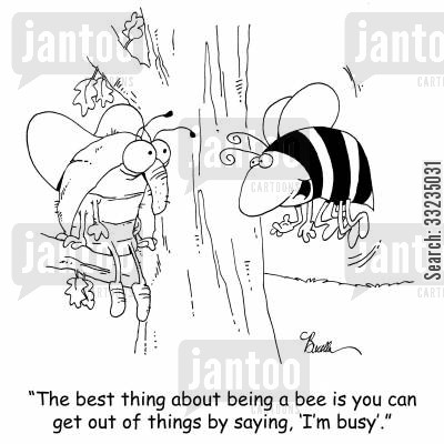 busy bee cartoon humor: 'The best thing about being a bee is you can get out of things by saying, 'I'm busy'.'