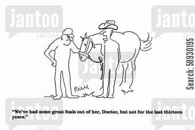 sick animals cartoon humor: 'We've had some great foals out of her, Doctor, but not for the last thirteen years.
