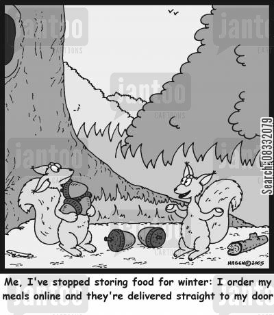 web cartoon humor: 'Me, I've stopped storing food for winter: I order my meals online and they're delivered straight to my door'