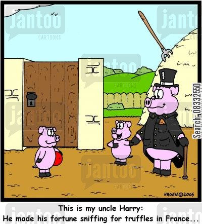 fortunate cartoon humor: 'This is my uncle Harry: He made his fortune sniffing for truffles in France...'