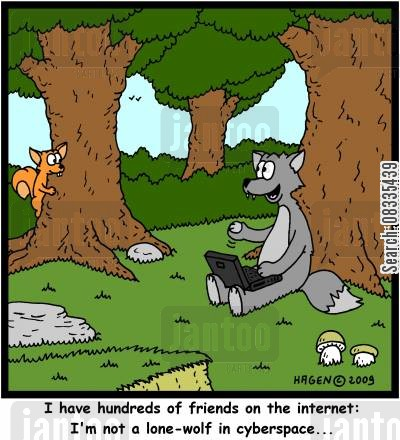 cyberspace cartoon humor: 'I have hundreds of friends on the internet: I'm not a lone-wolf in cyberspace...'
