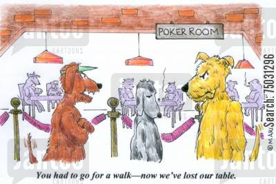 poker tables cartoon humor: 'You had to go for a walk--now we've lost our table.'