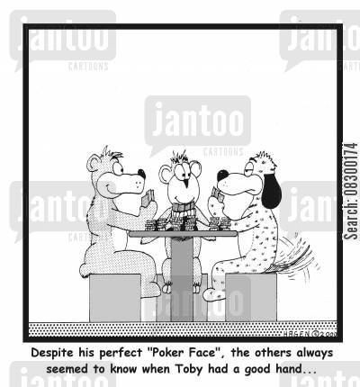 indiscrete cartoon humor: Despite his perfect 'Poker Face'. the others always seemed to know when Toby had a good hand...