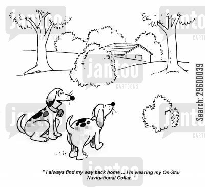 navigators cartoon humor: 'I always find my way back home...I'm wearing my On-Star Navigational Collar.'