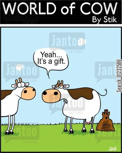 gifted cartoon humor: Behind the cow is a manure castle. 'Yeah...It's a gift.'