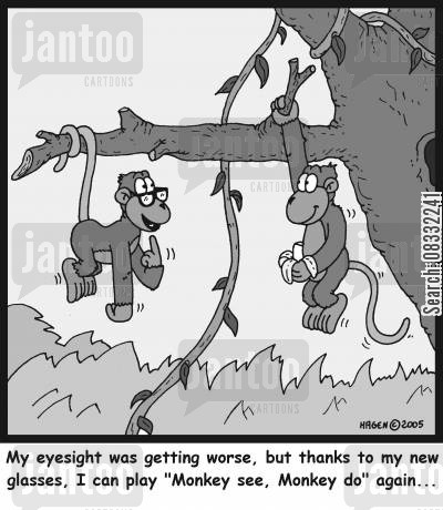 opthamology cartoon humor: 'My eyesight was getting worse, but thanks to my new glasses, I can play 'Monkey see, Monkey do' again...'