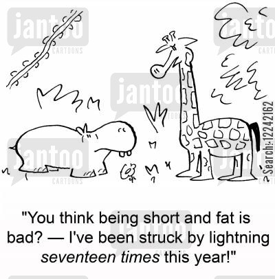 struck cartoon humor: 'You think being short and fat is bad?-- I've been struck by lightning seventeen times this year!'