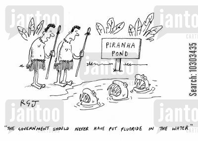 piranhas cartoon humor: 'The government should never have put fluoride in the water.'