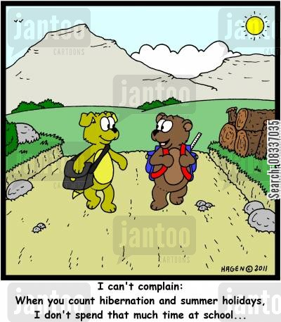 hibernated cartoon humor: 'I can't complain: When you count hibernation and summer holidays, I don't spend that much time at school...'