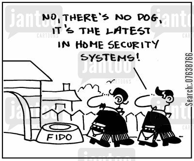 security system cartoon humor: 'No, there's no dog. It's the latest in home security systems.'