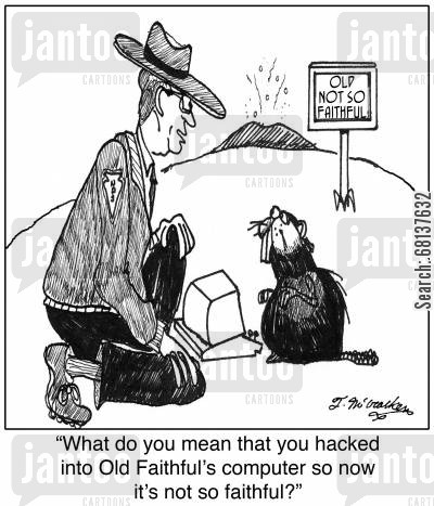 computer hacker cartoon humor: 'What do you mean that you hacked into Old Faithful's computer so now it's not so faithful?'