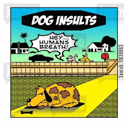 smelly dog cartoon humor: Dog Insults - 'Hey, humans breath!'