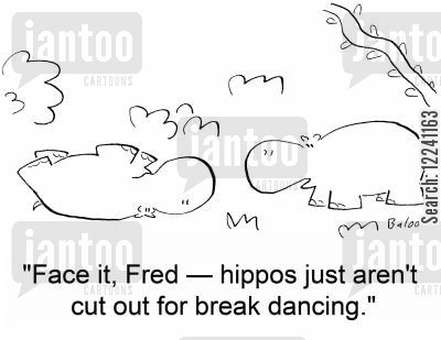 break dancing cartoon humor: 'Face it, Fred -- hippos just aren't cut out for break dancing.'