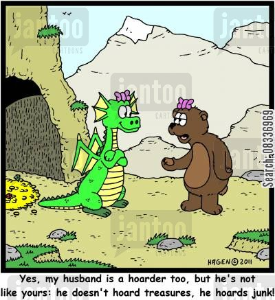 hoarding cartoon humor: 'Yes, my husband is a hoarder too, but he's not like yours: He doesn't hoard treasures, he hoards junk!'