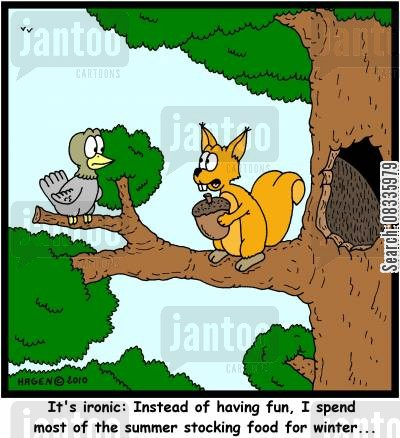 hoarding cartoon humor: 'It's ironic: Instead of having fun, I spend most of the summer stocking food for winter...'