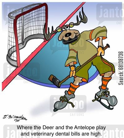 hockey puck cartoon humor: 'Where the Deer and the Antelope play and veterinary dental bills are high.'