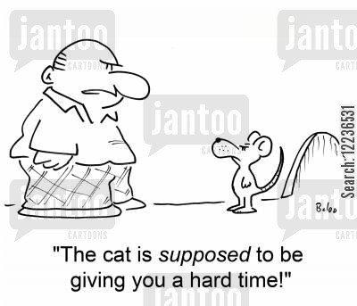 mousehole cartoon humor: 'The cat is SUPPOSED to be giving you a hard time!'