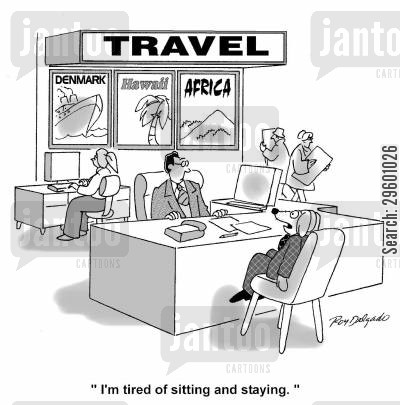 holidaying cartoon humor: 'I'm tired of sitting and staying.'
