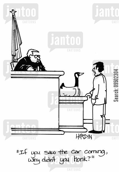 trial cartoon humor: 'If you saw the car coming, why didn't you honk?'