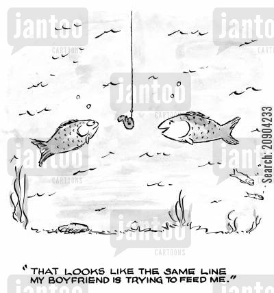 sinker cartoon humor: 'That looks like the same line my boyfriend is trying to feed me.'