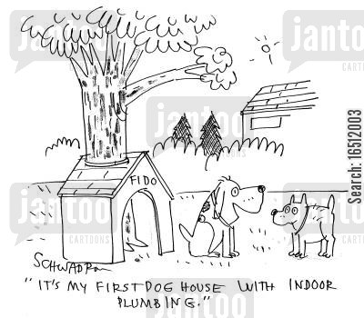 plumb cartoon humor: 'It's my first dog house with indoor plumbing.'