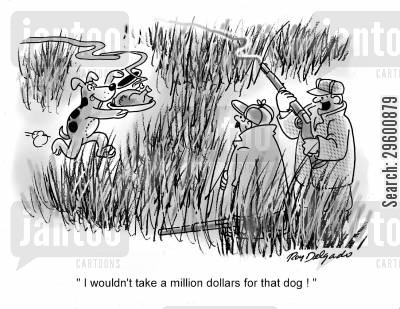 blood sports cartoon humor: 'I wouldn't take a million dollars for that dog.'