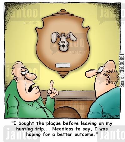deer hunting cartoon humor: 'I bought the plaque before leaving on my hunting trip... Needless to say, I was hoping for a better outcome.'