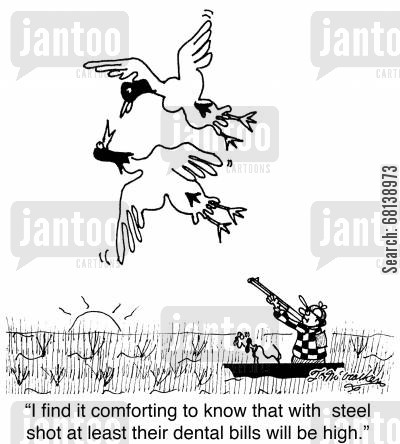 dental health cartoon humor: 'I find it comforting to know that with steel shot at least their dental bills will be high.'
