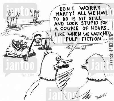 duck hunt cartoon humor: 'Don't worry Marty! All we have to do is sit still and look stupid for a couple of hours . . . like when we watched 'Pulp Fiction'.'