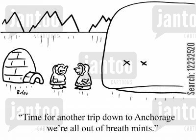 breath mint cartoon humor: 'Time for another trip down to Anchorage — we're all out of breath mints.'