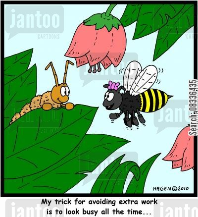 busy bee cartoon humor: 'My trick for avoiding extra work is to look busy all the time...'
